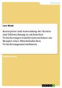 Konzeption und Anwendung der Kosten- und Erlösrechnung in sächsischen Versicherungsvermittlerunternehmen am Beispiel eines Mittelständischen Versicherungsunternehmens