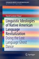 Linguistic Ideologies Of Native American Language Revitalization