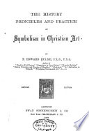 The History Principles And Practice Of Symbolism In Christian Art Book PDF