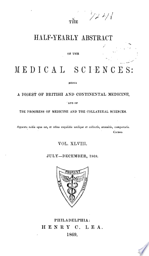 Download The Half-yearly Abstract of the Medical Sciences: Being a Digest of British and Continental Medicine, and of the Progess of Medicine and the Collateral Sciences Free Books - Dlebooks.net