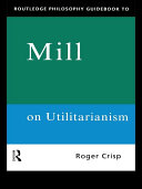 Routledge Philosophy GuideBook to Mill on Utilitarianism