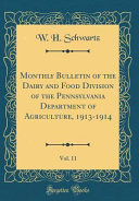 Monthly Bulletin Of The Dairy And Food Division Of The Pennsylvania Department Of Agriculture 1913 1914 Vol 11 Classic Reprint