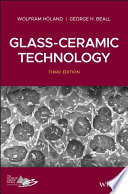 """""""Glass-Ceramic Technology"""" by Wolfram Holand, George H. Beall"""