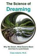 The Science of Dreaming  Why We Dream  What Dreams Mean and How to Lucid Dream