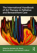 The International Handbook of Art Therapy in Palliative and Bereavement Care
