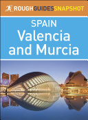 Rough Guides Snapshot Spain: Valencia and Murcia