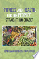 """""""Fitness and Health, for the People!"""" Straight, No Chaser"""