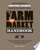 The Farm to Market Handbook  : How to Create a Profitable Business from Your Small Farm