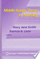 """""""Middle Range Theory for Nursing, Second Edition: Second Edition"""" by Patricia R. Liehr PhD, ARNP, Mary Jane Smith PhD, RN"""