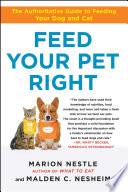 """Feed Your Pet Right: The Authoritative Guide to Feeding Your Dog and Cat"" by Marion Nestle, Malden Nesheim"