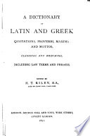 A Dictionary of Latin and Greek  Quotations  Proverbs  Maxims  and Mottos  Classical and Mediaeval