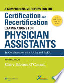 A Comprehensive Review For the Certification and Recertification Examinations for Physician Assistants  : Theory and Application