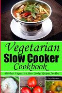 Vegetarian Slow Cooker Cookbook.The Best Vegetarian Slow Cooker Recipes for You!