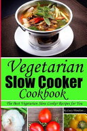 Vegetarian Slow Cooker Cookbook The Best Vegetarian Slow Cooker Recipes for You  Book PDF