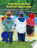 """Learners on the Autism Spectrum: Preparing Highly Qualified Educators"" by Kari Dunn Buron, Pamela J. Wolfberg, Carol Gray"