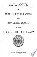 Catalogue of English Prose Fiction and Juvenile Books in the Chicago Public Library