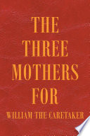 The Three Mothers for William the Caretaker