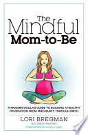 """The Mindful Mom-to-Be: A Modern Doula's Guide to Building a Healthy Foundation from Pregnancy Through Birth"" by Lori Bregman, Stefani Newman, Molly Sims"