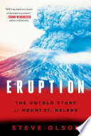 Eruption  The Untold Story of Mount St  Helens