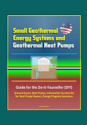 Small Geothermal Energy Systems and Geothermal Heat Pumps