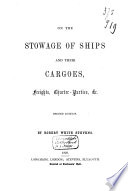 On the Stowage of Ships and Their Cargoes  Freights  Charter parties  Etc