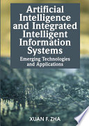 Artificial Intelligence and Integrated Intelligent Information Systems  Emerging Technologies and Applications Book