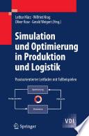Simulation und Optimierung in Produktion und Logistik  : Praxisorientierter Leitfaden mit Fallbeispielen