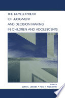The Development of Judgment and Decision Making in Children and Adolescents