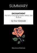 SUMMARY - Enchantment: The Art Of Changing Hearts, Minds, And Actions By Guy Kawasaki [Pdf/ePub] eBook