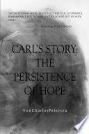 Carl s Story  The Persistence of Hope