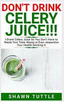 DON'T DRINK Celery Juice!!!