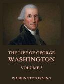 The Life Of George Washington  Vol  3