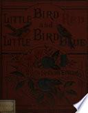 Little Bird Red and Little Bird Blue. A Tale of the Woods