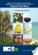 Influence Of Yeast Strains And Nutritive Supplements On Enological Characteristics Of Tropical Fruit Wines Book PDF