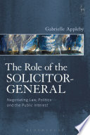 Role of the Solicitor-General  : Negotiating Law, Politics and the Public Interest