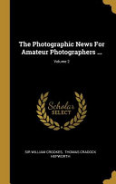 The Photographic News For Amateur Photographers ...;