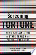 Screening Torture  : Media Representations of the State of Terror and Political Dominiation