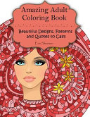 Amazing Adult Coloring Book, Beautiful Designs, Patterns and Quotes to Calm