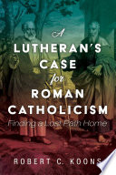 A Lutheran S Case For Roman Catholicism