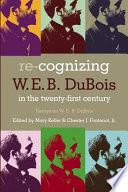 Re Cognizing W E B Du Bois In The Twenty First Century