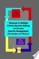 Advances in Multiple Criteria Decision Making and Human Systems Management  Knowledge and Wisdom
