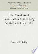 """""""The Kingdom of León-Castilla Under King Alfonso VII, 1126-1157"""" by Bernard F. Reilly"""
