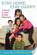 """Stay Home, Stay Happy: 10 Secrets to Loving At-Home Motherhood"" by Rachel Campos-Duffy"