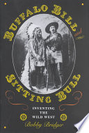 """""""Buffalo Bill and Sitting Bull: Inventing the Wild West"""" by Bobby Bridger"""