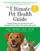 """The Ultimate Pet Health Guide: Breakthrough Nutrition and Integrative Care for Dogs and Cats"" by Gary Richter, MS, DVM"