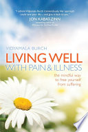 """Living Well with Pain and Illness: The Mindful Way to Free Yourself from Suffering"" by Vidyamala Burch"