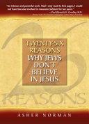Twenty six Reasons why Jews Don t Believe in Jesus
