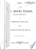 Speech of Hon  Henry Wilson  of Massachusetts  on Representation of Rebel States