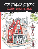 Splendid Cities Coloring Book for Adults Book