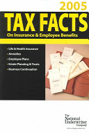 Tax Facts on Insurance   Employee Benefits 2005 Book PDF